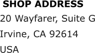 SHOP ADDRESS 20 Wayfarer, Suite G Irvine, CA 92614 USA